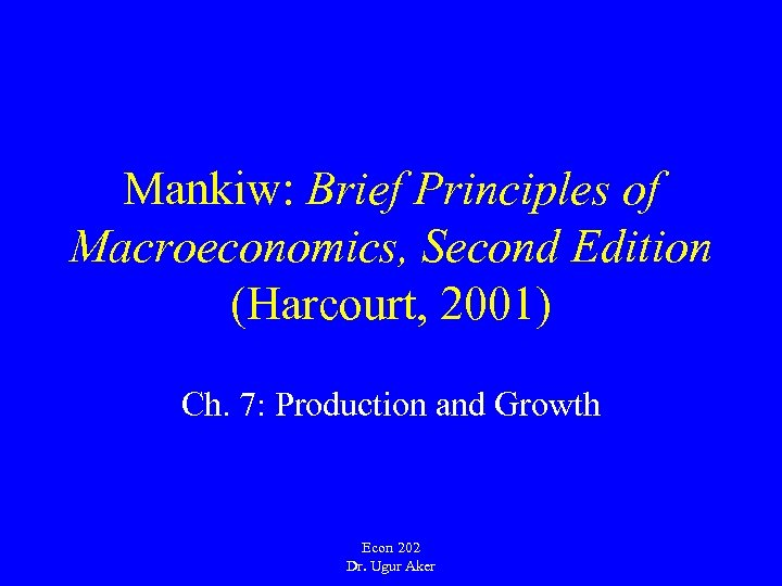 Mankiw: Brief Principles of Macroeconomics, Second Edition (Harcourt, 2001) Ch. 7: Production and Growth