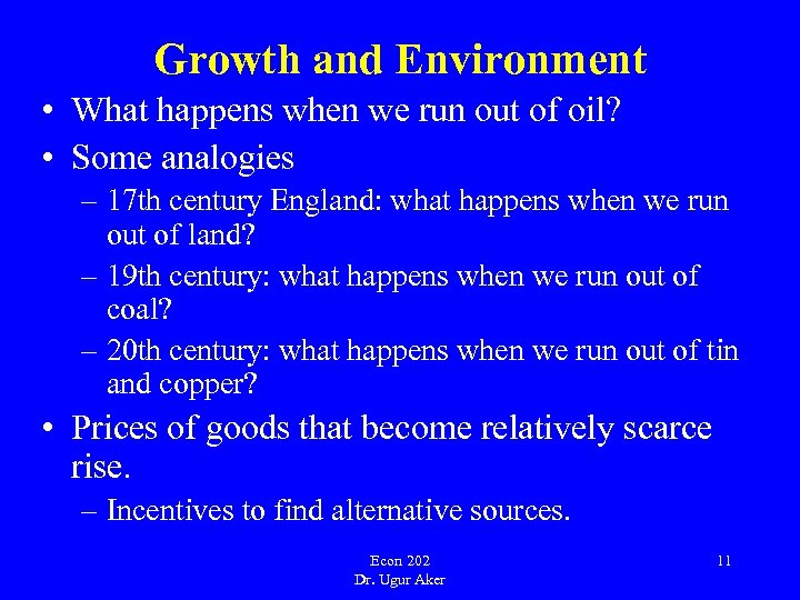 Growth and Environment • What happens when we run out of oil? • Some
