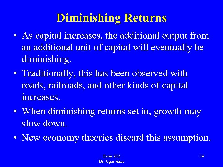 Diminishing Returns • As capital increases, the additional output from an additional unit of
