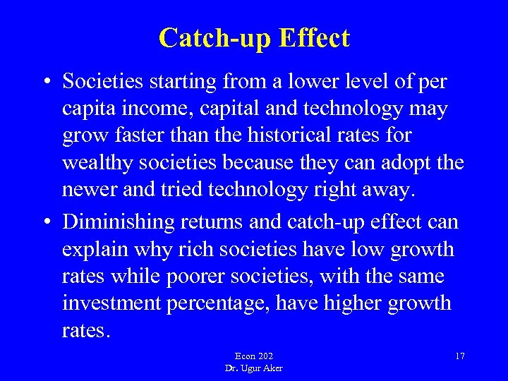 Catch-up Effect • Societies starting from a lower level of per capita income, capital