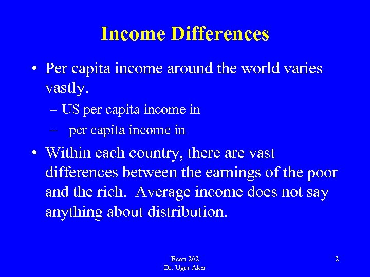 Income Differences • Per capita income around the world varies vastly. – US per