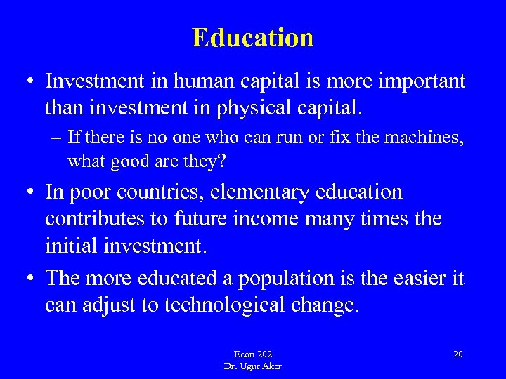 Education • Investment in human capital is more important than investment in physical capital.