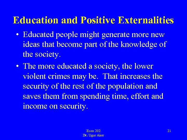 Education and Positive Externalities • Educated people might generate more new ideas that become