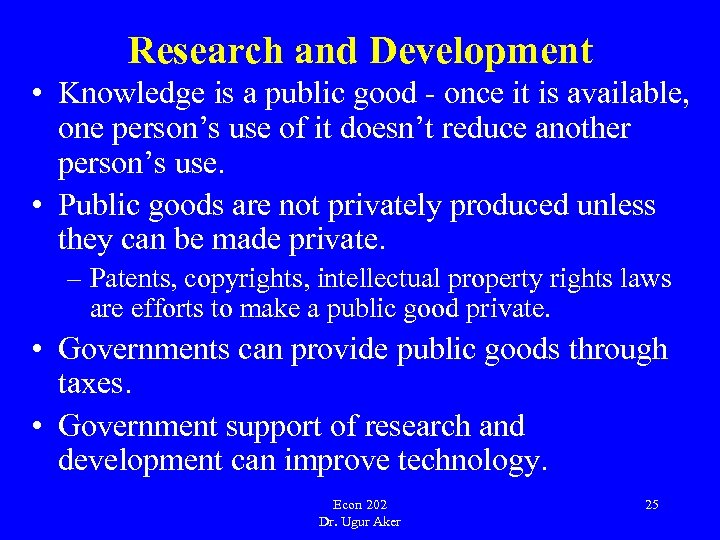 Research and Development • Knowledge is a public good - once it is available,