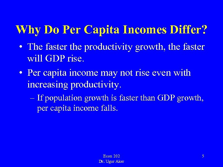 Why Do Per Capita Incomes Differ? • The faster the productivity growth, the faster