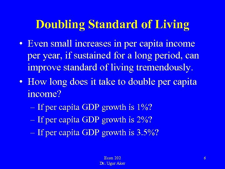 Doubling Standard of Living • Even small increases in per capita income per year,