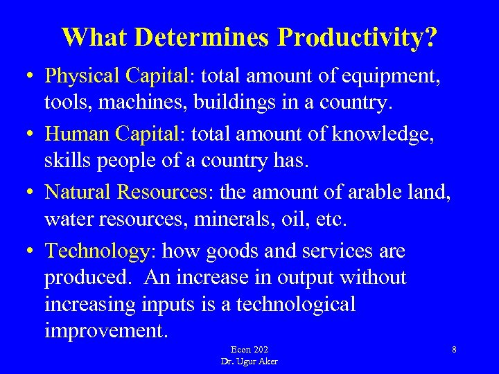 What Determines Productivity? • Physical Capital: total amount of equipment, tools, machines, buildings in