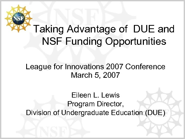 Taking Advantage of DUE and NSF Funding Opportunities League for Innovations 2007 Conference March