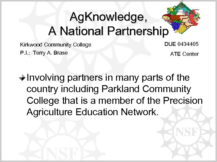 Ag. Knowledge, A National Partnership Kirkwood Community College P. I. : Terry A. Brase