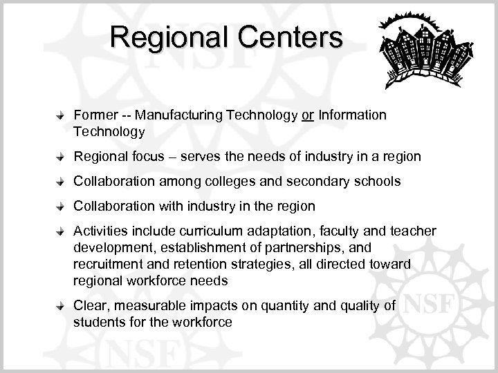 Regional Centers Former -- Manufacturing Technology or Information Technology Regional focus – serves the