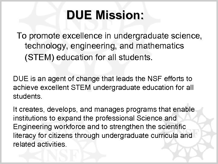 DUE Mission: To promote excellence in undergraduate science, technology, engineering, and mathematics (STEM) education