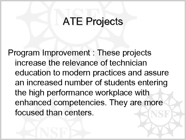 ATE Projects Program Improvement : These projects increase the relevance of technician education to