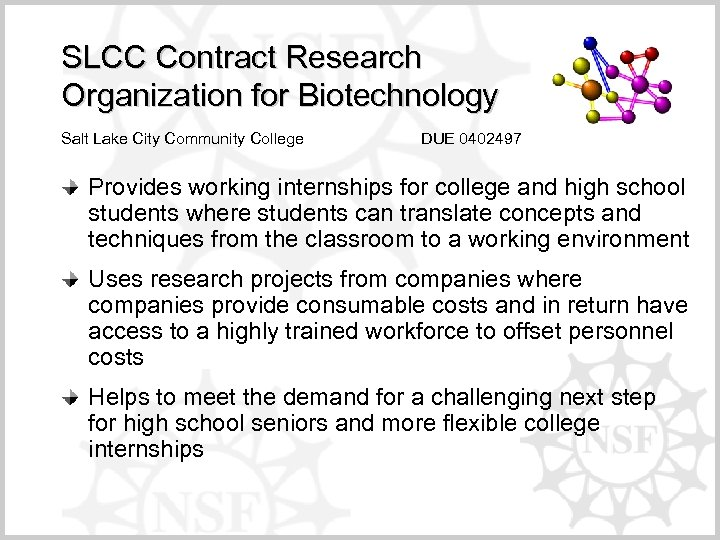 SLCC Contract Research Organization for Biotechnology Salt Lake City Community College DUE 0402497 Provides