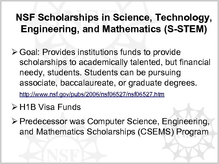 NSF Scholarships in Science, Technology, Engineering, and Mathematics (S-STEM) Ø Goal: Provides institutions funds
