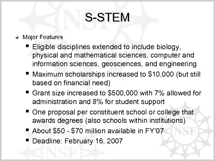 S-STEM Major Features § Eligible disciplines extended to include biology, § § § physical