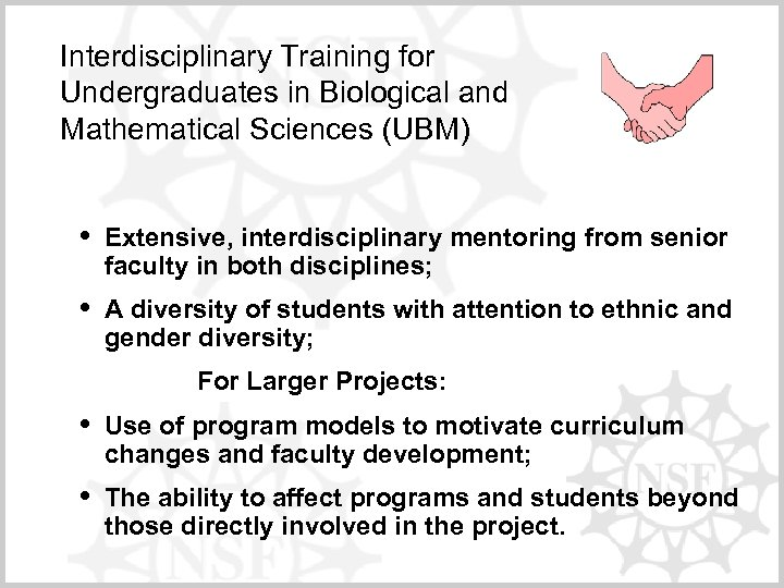 Interdisciplinary Training for Undergraduates in Biological and Mathematical Sciences (UBM) • Extensive, interdisciplinary mentoring