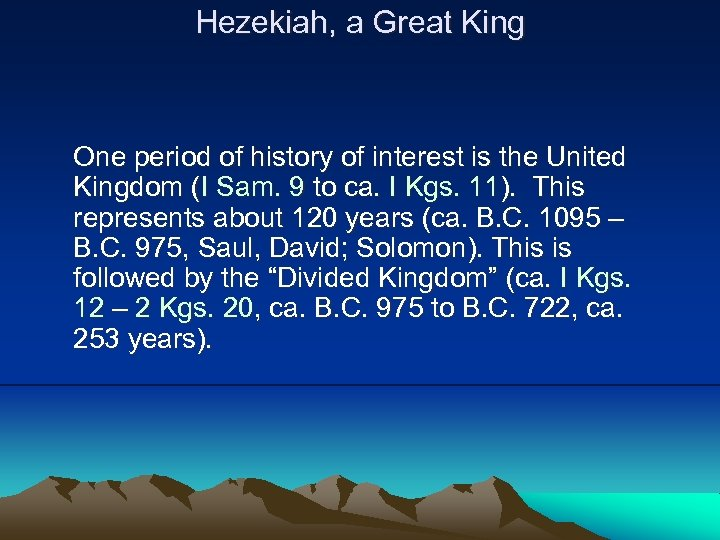 Hezekiah, a Great King One period of history of interest is the United Kingdom