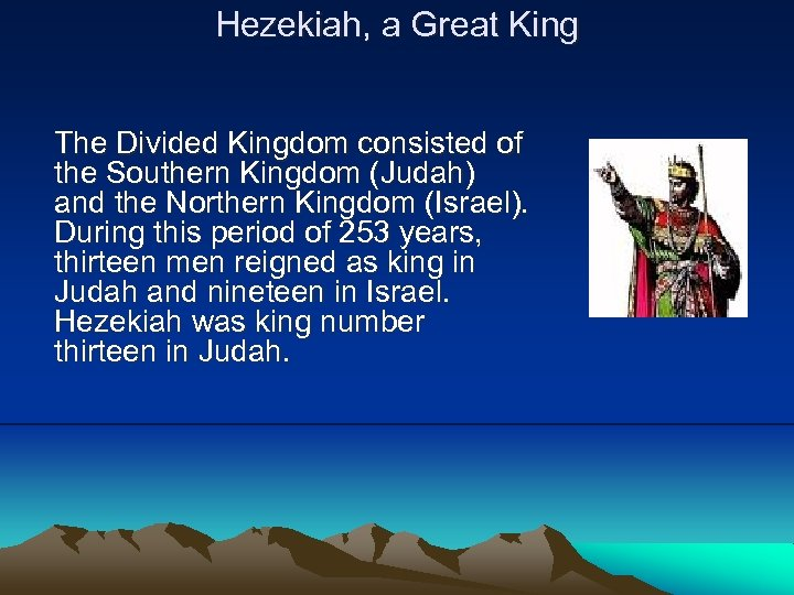 Hezekiah, a Great King The Divided Kingdom consisted of the Southern Kingdom (Judah) and
