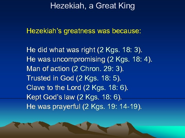 Hezekiah, a Great King Hezekiah's greatness was because: He did what was right (2