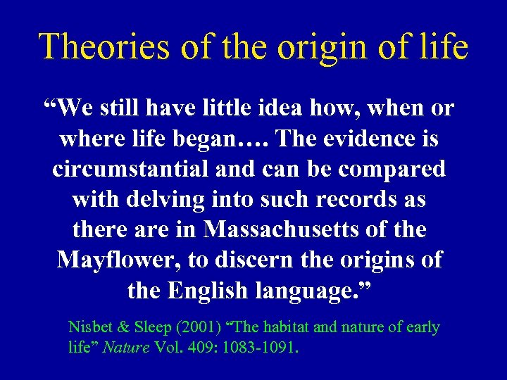 "Theories of the origin of life ""We still have little idea how, when or"