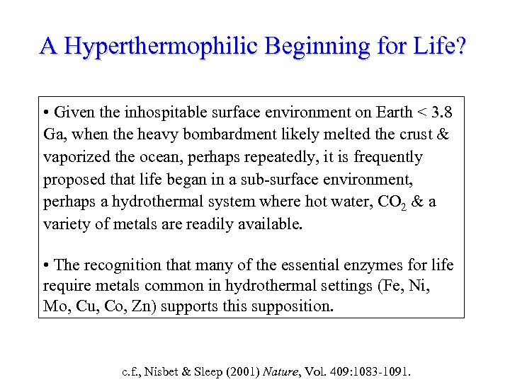 A Hyperthermophilic Beginning for Life? • Given the inhospitable surface environment on Earth <