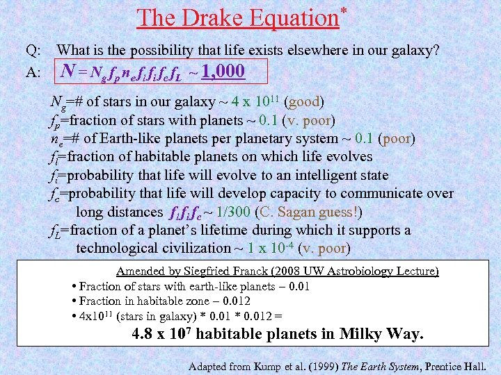 The Drake Equation* Q: A: What is the possibility that life exists elsewhere in