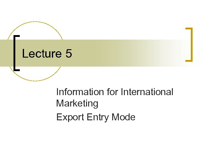 Lecture 5 Information for International Marketing Export Entry Mode