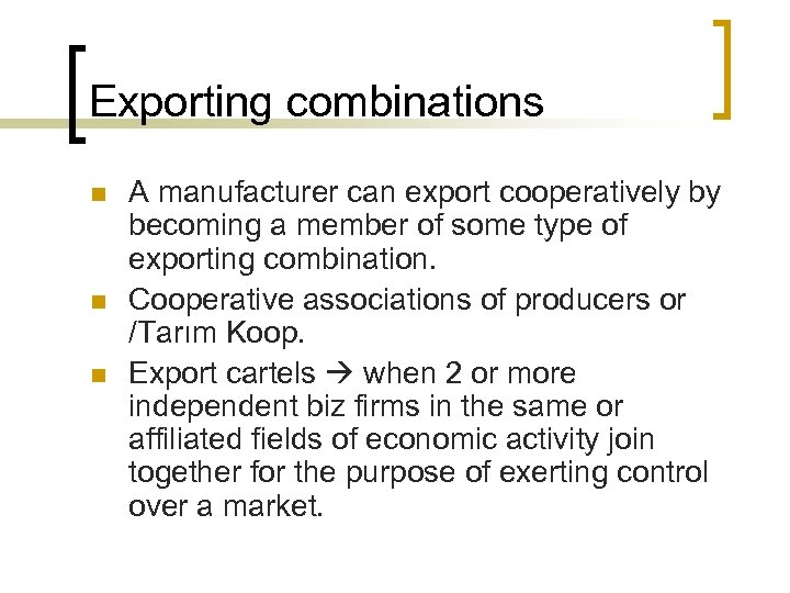 Exporting combinations n n n A manufacturer can export cooperatively by becoming a member