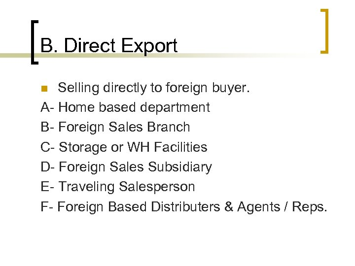 B. Direct Export Selling directly to foreign buyer. A- Home based department B- Foreign