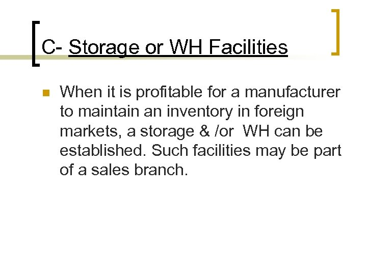 C- Storage or WH Facilities n When it is profitable for a manufacturer to