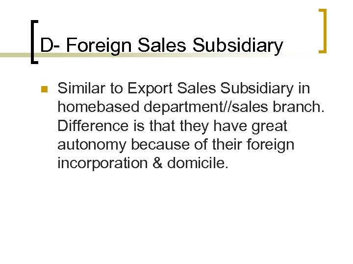 D- Foreign Sales Subsidiary n Similar to Export Sales Subsidiary in homebased department//sales branch.