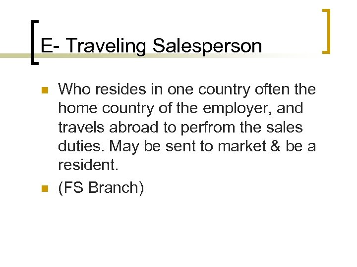 E- Traveling Salesperson n n Who resides in one country often the home country