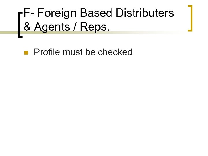 F- Foreign Based Distributers & Agents / Reps. n Profile must be checked