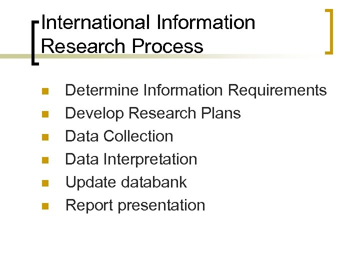 International Information Research Process n n n Determine Information Requirements Develop Research Plans Data