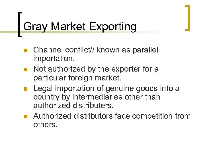 Gray Market Exporting n n Channel conflict// known as parallel importation. Not authorized by