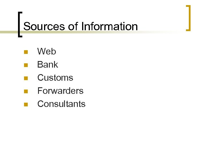 Sources of Information n n Web Bank Customs Forwarders Consultants