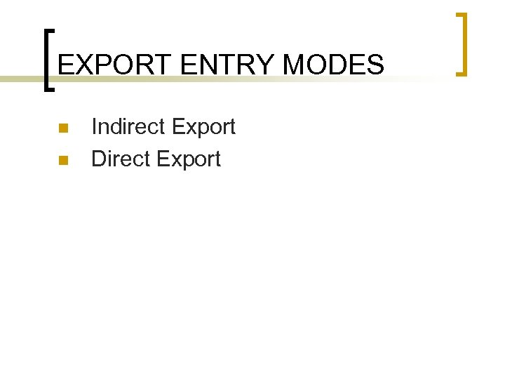 EXPORT ENTRY MODES n n Indirect Export Direct Export