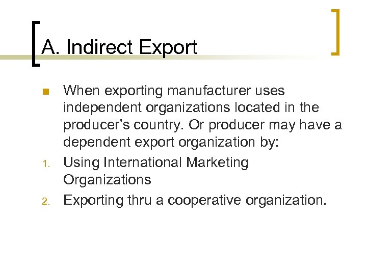 A. Indirect Export n 1. 2. When exporting manufacturer uses independent organizations located in