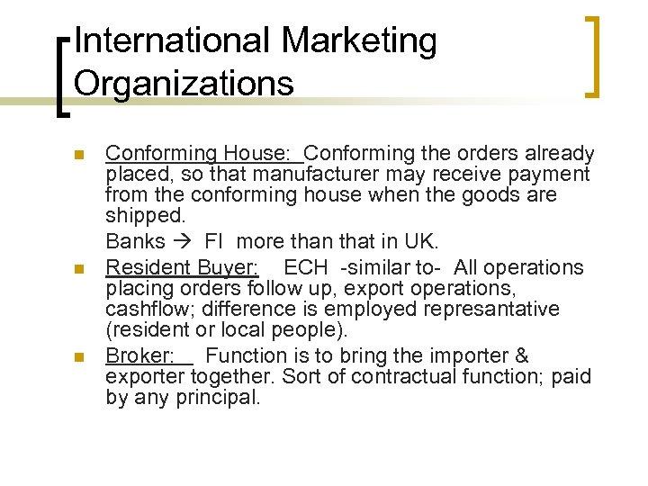 International Marketing Organizations n n n Conforming House: Conforming the orders already placed, so