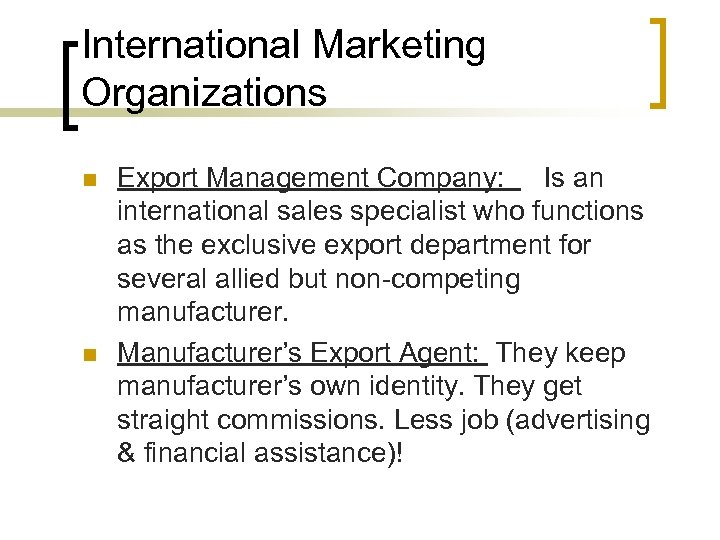 International Marketing Organizations n n Export Management Company: Is an international sales specialist who