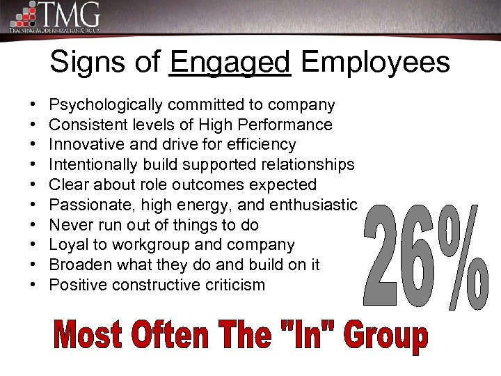 Signs of Engaged Employees • • • Psychologically committed to company Consistent levels of
