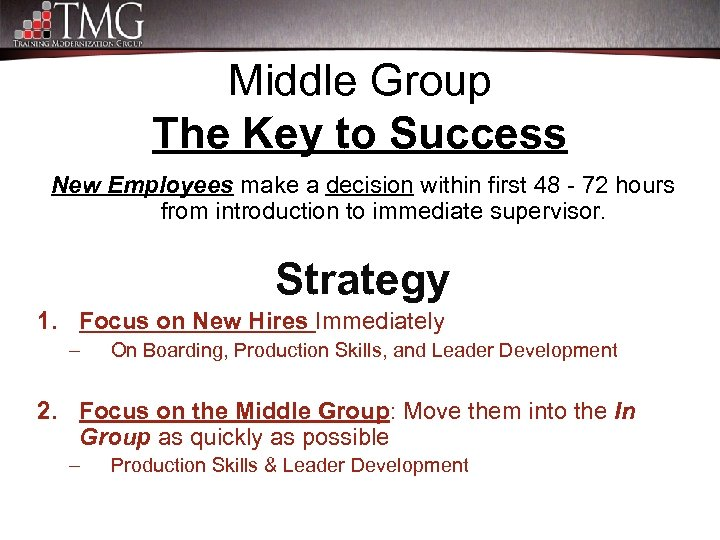 Middle Group The Key to Success New Employees make a decision within first 48