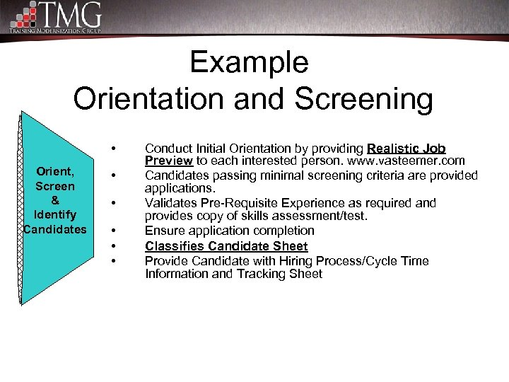 Example Orientation and Screening • Orient, Screen & Identify Candidates • • • Conduct