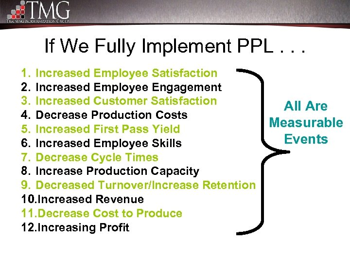 If We Fully Implement PPL. . . 1. Increased Employee Satisfaction 2. Increased Employee