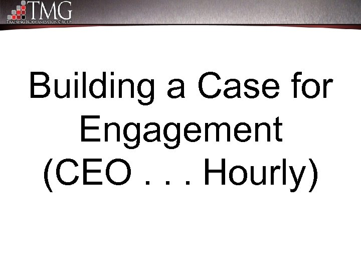 Building a Case for Engagement (CEO. . . Hourly)
