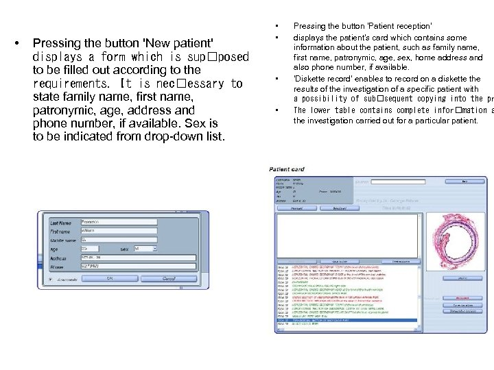 • Pressing the button 'New patient' displays a form which is sup posed