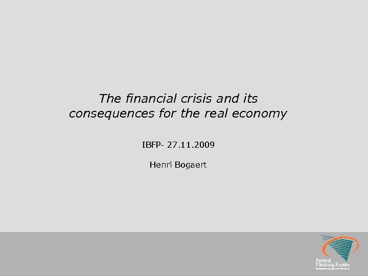 The financial crisis and its consequences for the real economy IBFP- 27. 11. 2009
