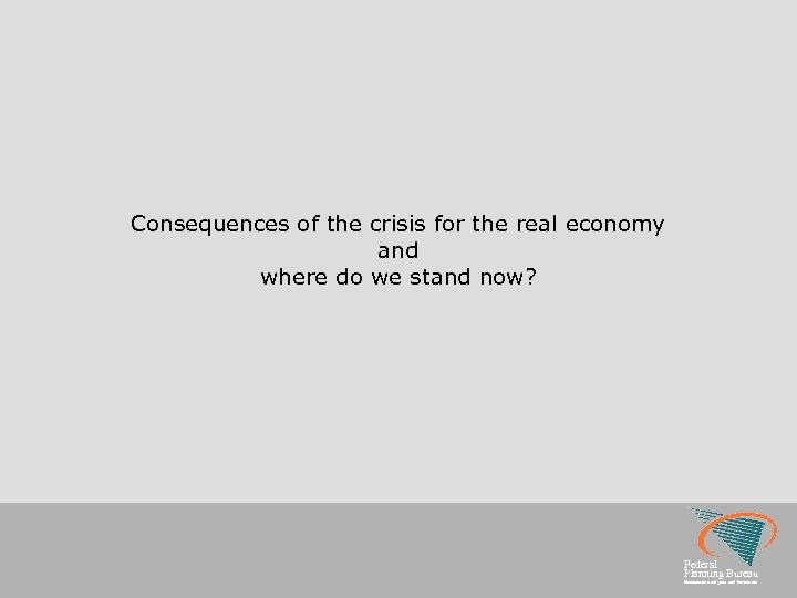 Consequences of the crisis for the real economy and where do we stand now?
