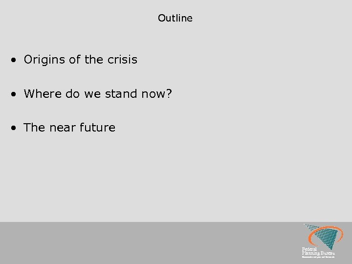 Outline • Origins of the crisis • Where do we stand now? • The
