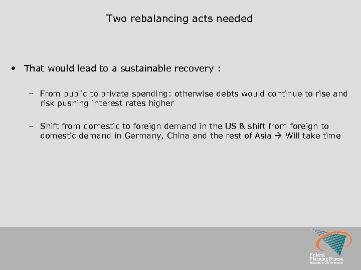 Two rebalancing acts needed • That would lead to a sustainable recovery : –